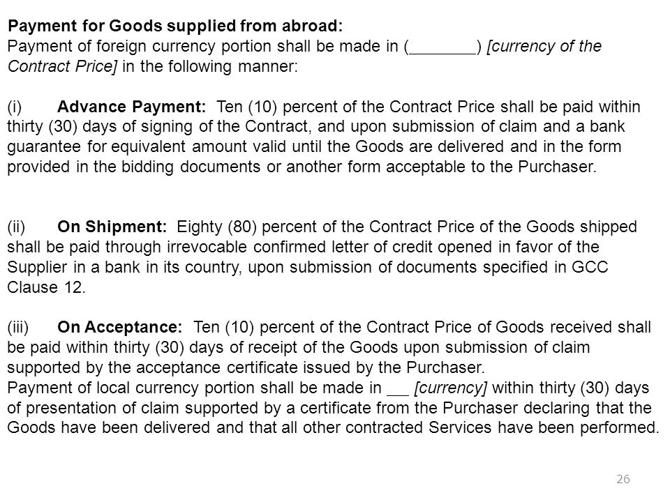 26 Payment for Goods supplied from abroad: Payment of foreign currency portion shall be made in () [currency of the Contract Price] in the following m