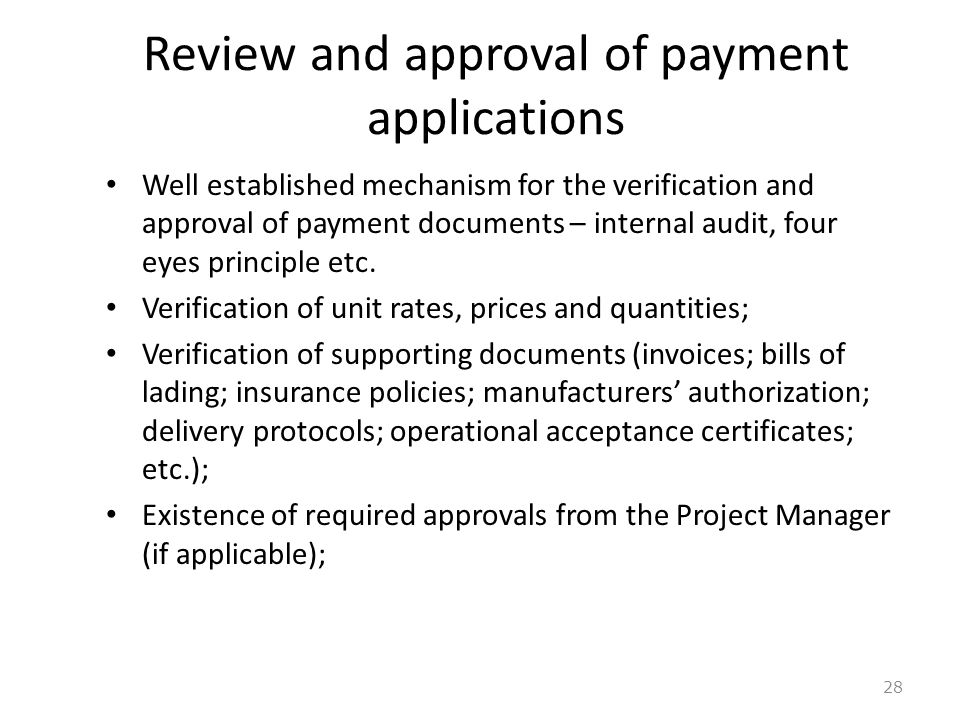 Review and approval of payment applications 28 Well established mechanism for the verification and approval of payment documents – internal audit, fou