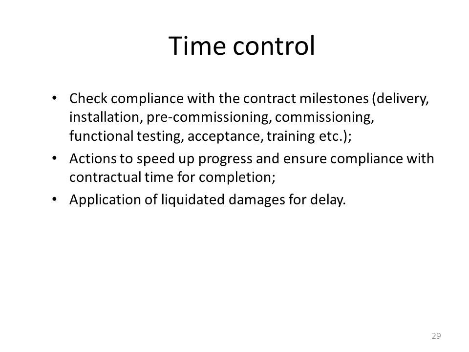 Time control 29 Check compliance with the contract milestones (delivery, installation, pre-commissioning, commissioning, functional testing, acceptanc