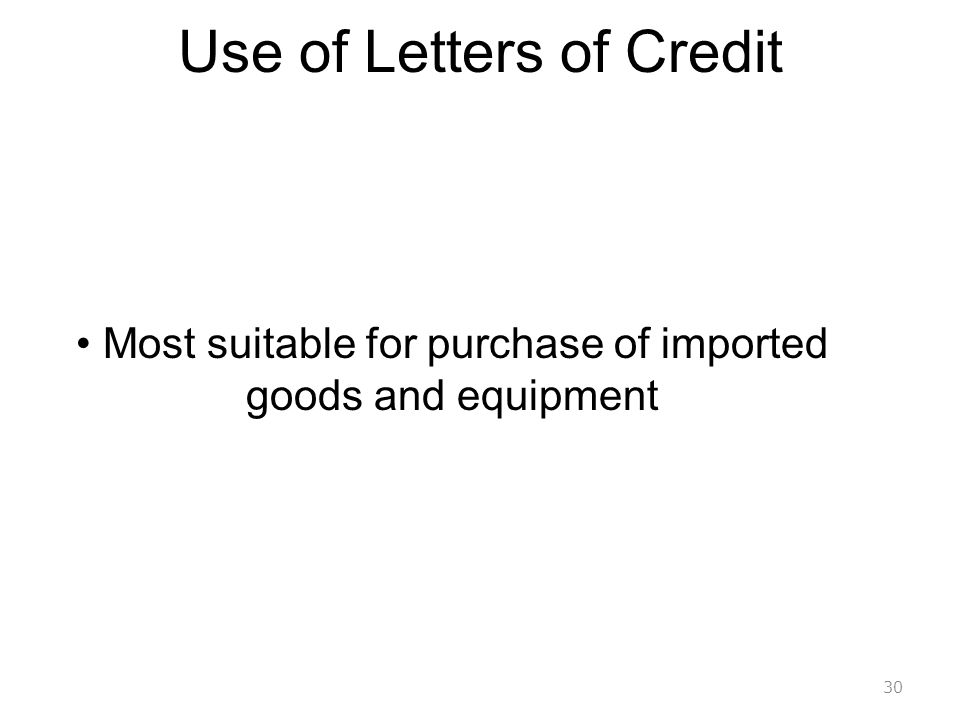 30 Most suitable for purchase of imported goods and equipment Use of Letters of Credit