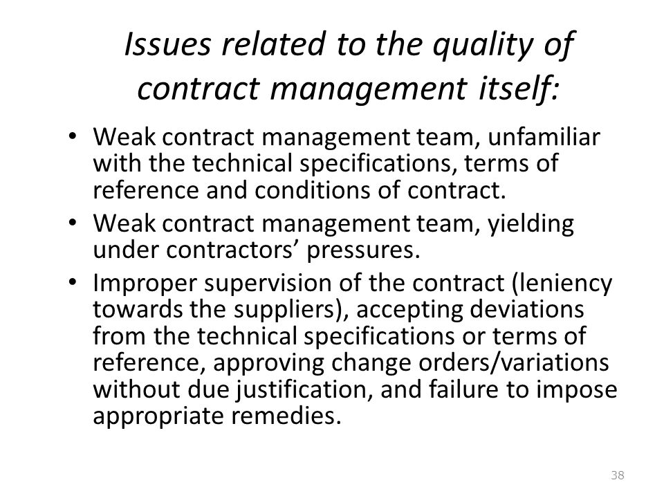 Issues related to the quality of contract management itself: 38 Weak contract management team, unfamiliar with the technical specifications, terms of