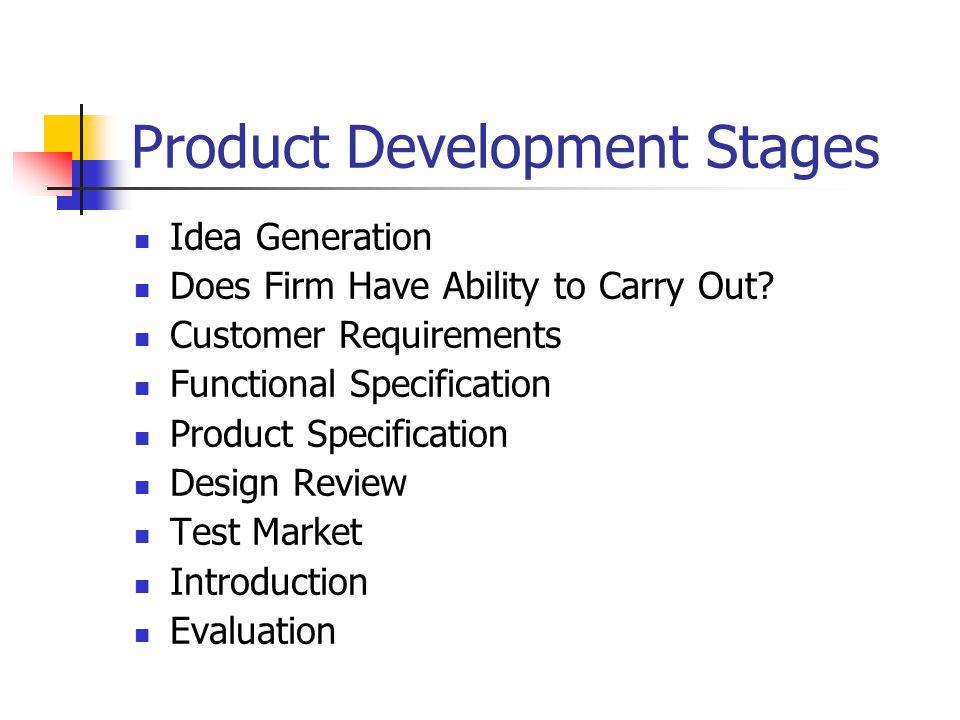 Product Development Stages Idea Generation Does Firm Have Ability to Carry Out? Customer Requirements Functional Specification Product Specification D