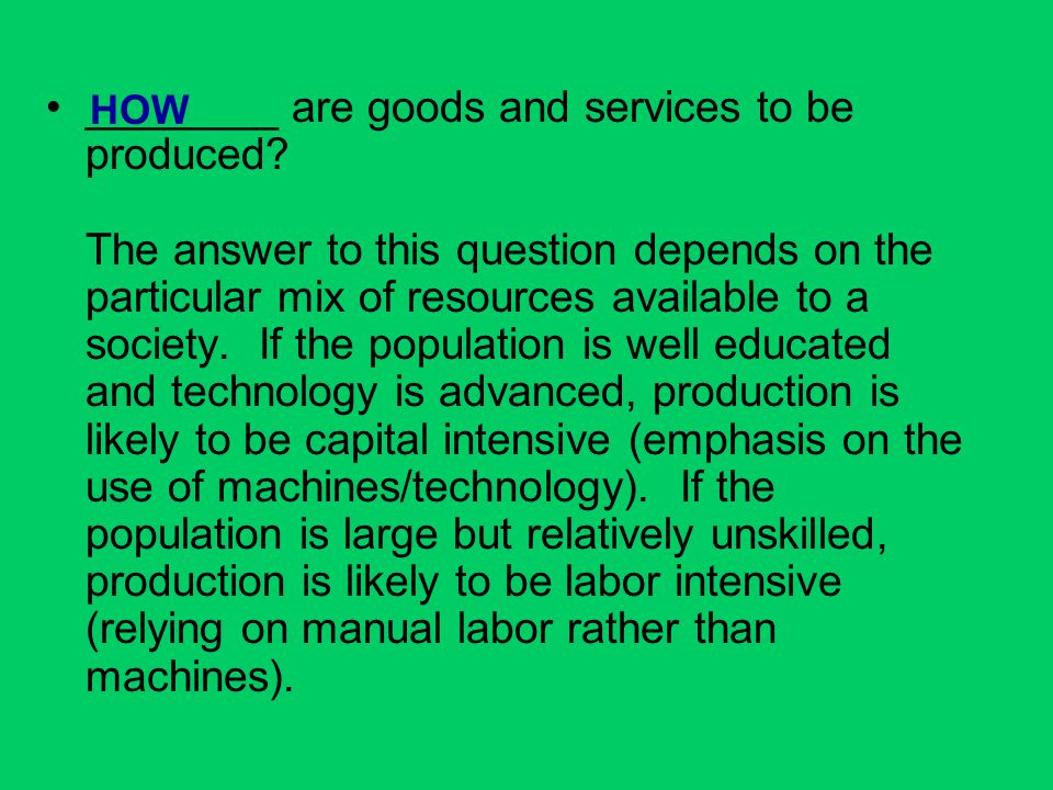 ________ are goods and services to be produced? The answer to this question depends on the particular mix of resources available to a society. If the