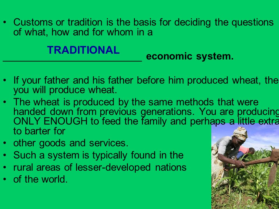 Customs or tradition is the basis for deciding the questions of what, how and for whom in a _________________________ economic system. If your father