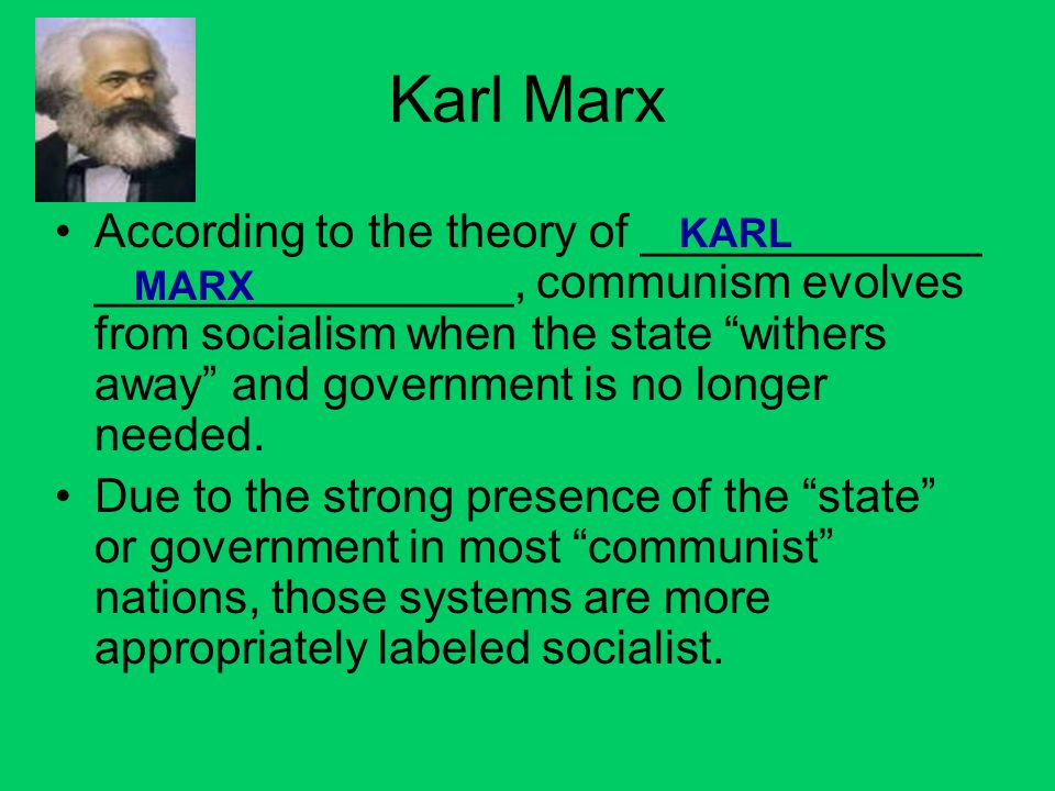 Karl Marx According to the theory of _____________ ________________, communism evolves from socialism when the state withers away and government is no