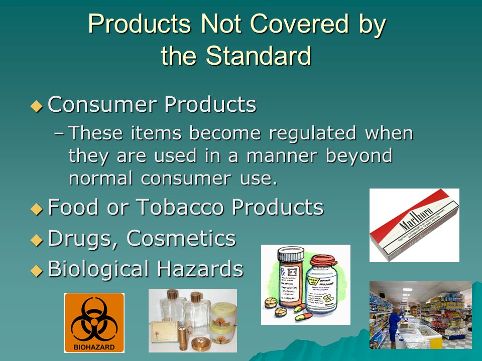 Products Not Covered by the Standard Consumer Products Consumer Products –These items become regulated when they are used in a manner beyond normal co