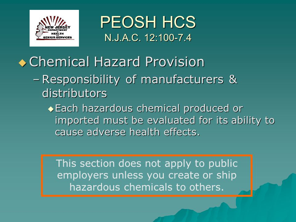 PEOSH HCS N.J.A.C. 12:100-7.4 Chemical Hazard Provision Chemical Hazard Provision –Responsibility of manufacturers & distributors Each hazardous chemi