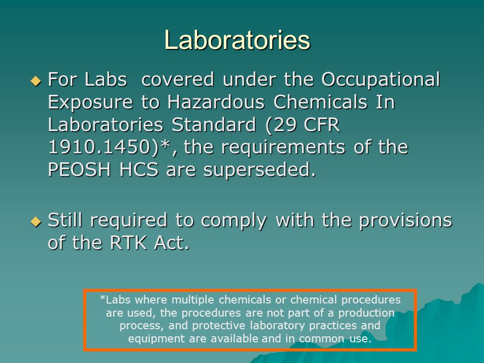 Laboratories For Labs covered under the Occupational Exposure to Hazardous Chemicals In Laboratories Standard (29 CFR 1910.1450)*, the requirements of