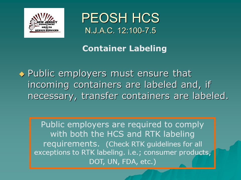 PEOSH HCS N.J.A.C. 12:100-7.5 Public employers must ensure that incoming containers are labeled and, if necessary, transfer containers are labeled. Pu