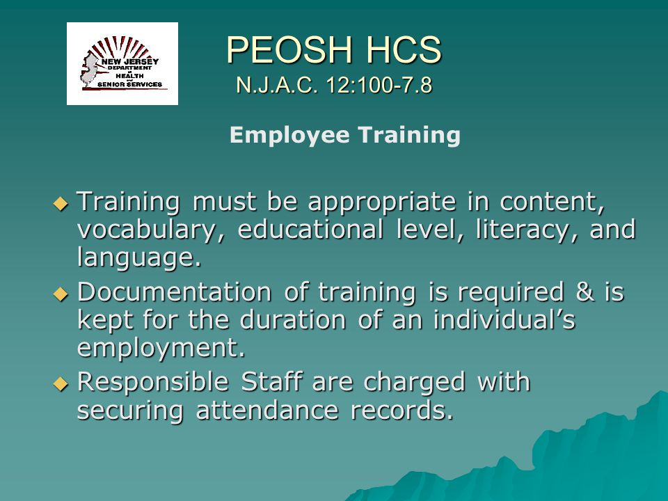 PEOSH HCS N.J.A.C. 12:100-7.8 Training must be appropriate in content, vocabulary, educational level, literacy, and language. Training must be appropr