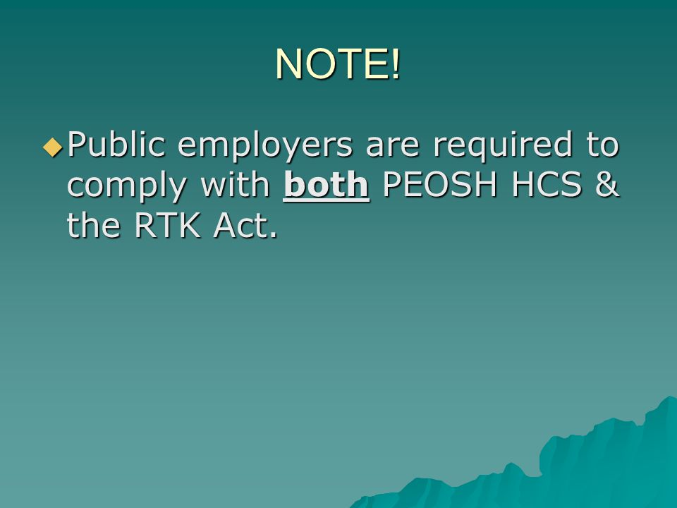 NOTE! Public employers are required to comply with both PEOSH HCS & the RTK Act. Public employers are required to comply with both PEOSH HCS & the RTK
