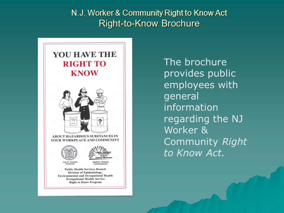 N.J. Worker & Community Right to Know Act Right-to-Know Brochure The brochure provides public employees with general information regarding the NJ Work