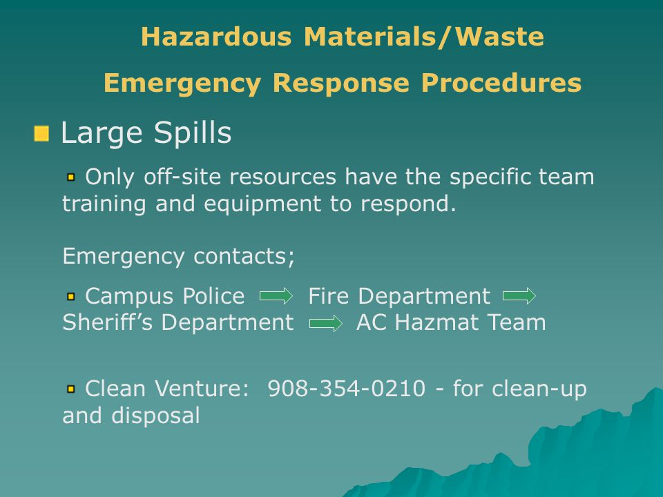 Large Spills Only off-site resources have the specific team training and equipment to respond. Emergency contacts; Campus Police Fire Department Sheri