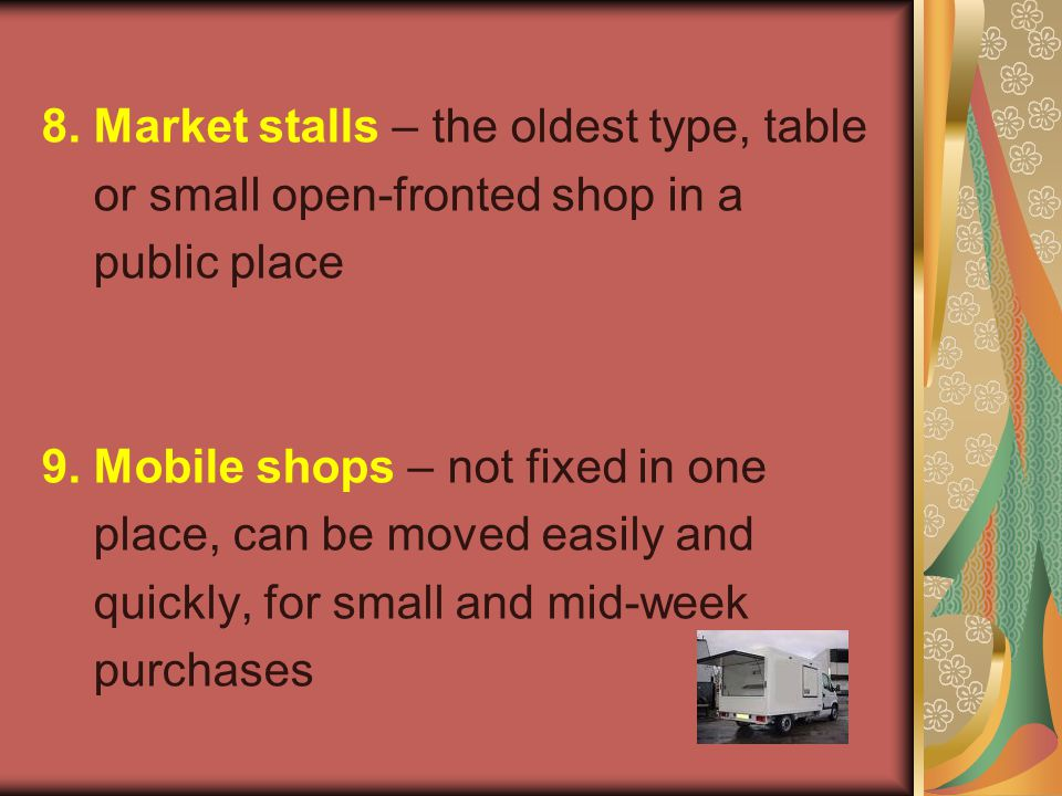 8. Market stalls – the oldest type, table or small open-fronted shop in a public place 9.