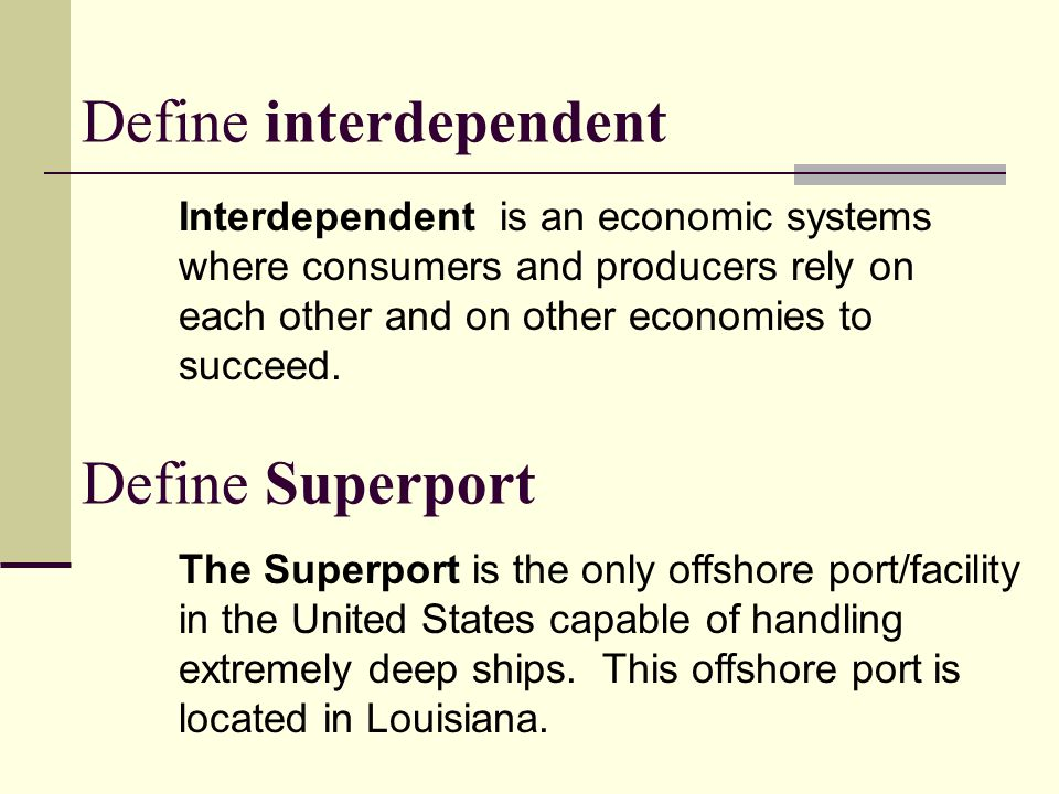 Define interdependent Interdependent is an economic systems where consumers and producers rely on each other and on other economies to succeed. Define