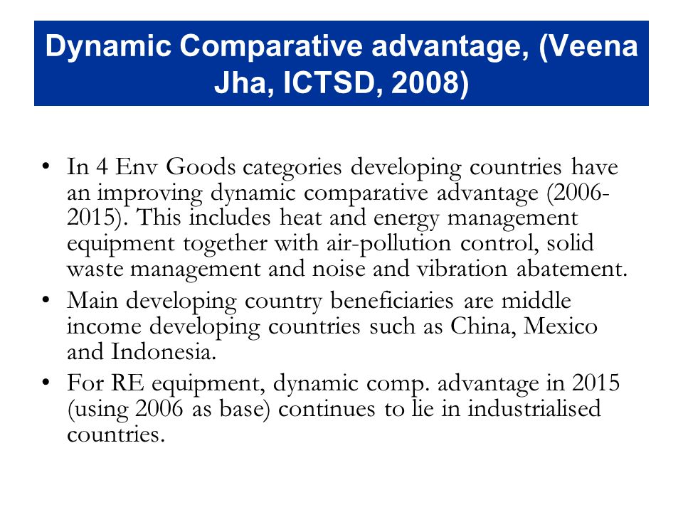 Dynamic Comparative advantage, (Veena Jha, ICTSD, 2008) In 4 Env Goods categories developing countries have an improving dynamic comparative advantage (2006- 2015).