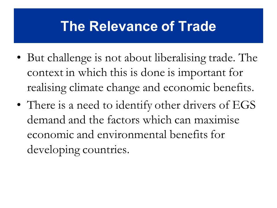 The Relevance of Trade But challenge is not about liberalising trade.