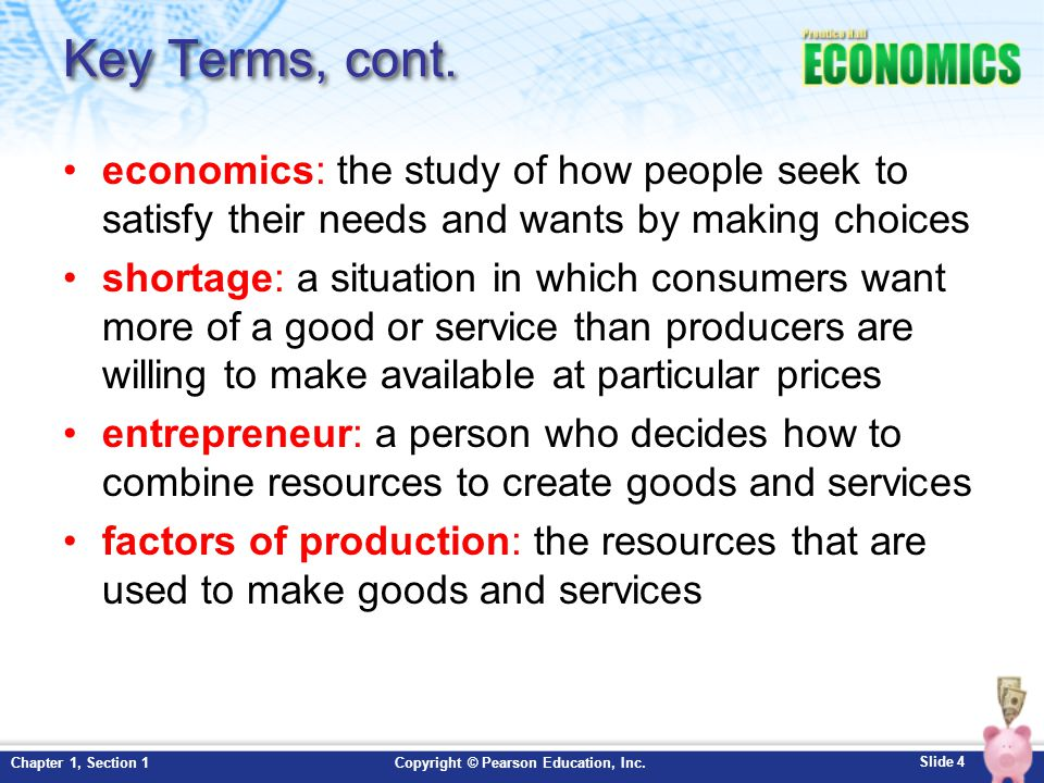 Slide 15 Copyright © Pearson Education, Inc.Chapter 1, Section 1 Entrepreneurs, cont An entrepreneurs first task is to assemble the factors of production: land, labor, and capital.