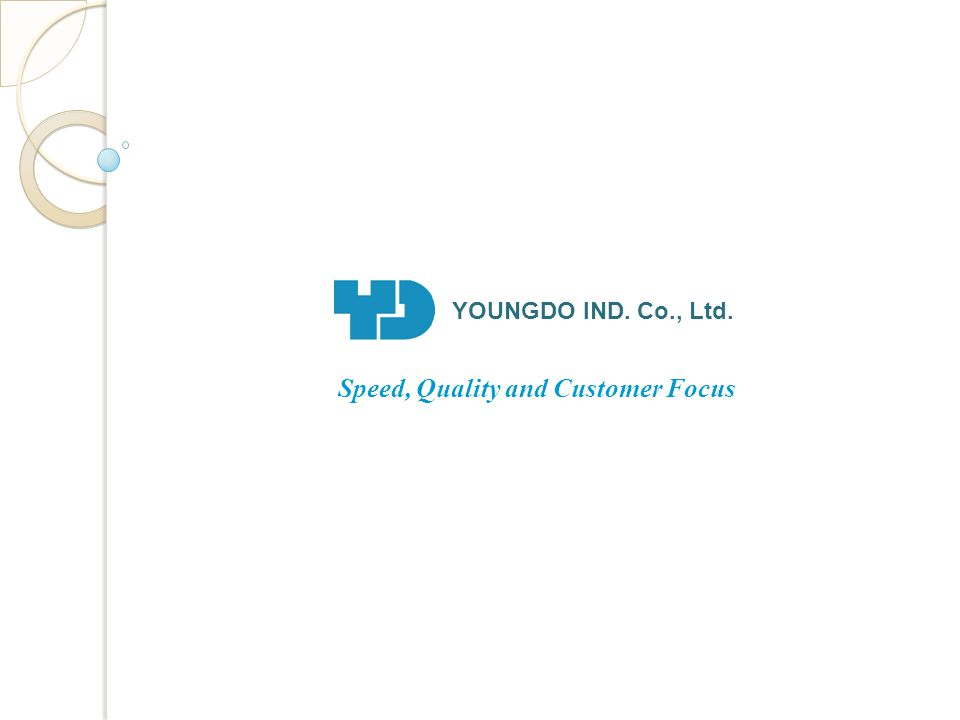 YOUNGDO IND. Co., Ltd. Speed, Quality and Customer Focus