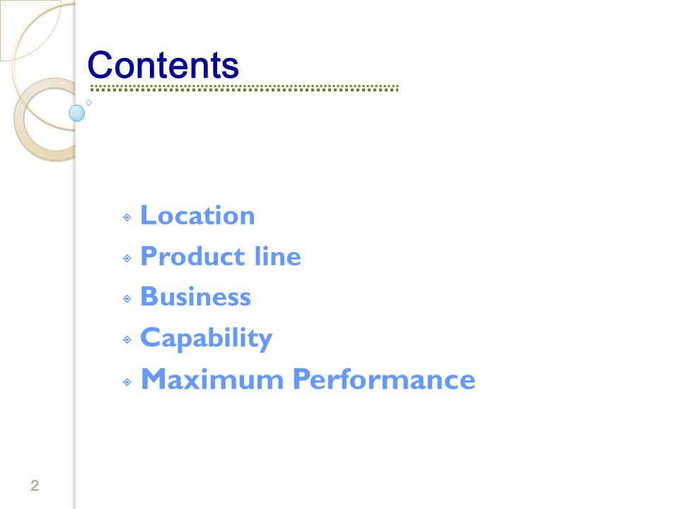 2 Contents Location Product line Business Capability Maximum Performance