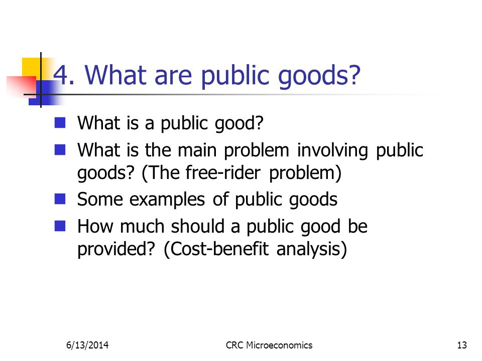6/13/2014CRC Microeconomics13 4. What are public goods.