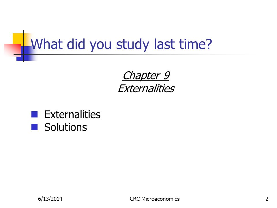 6/13/2014CRC Microeconomics2 What did you study last time Chapter 9 Externalities Solutions