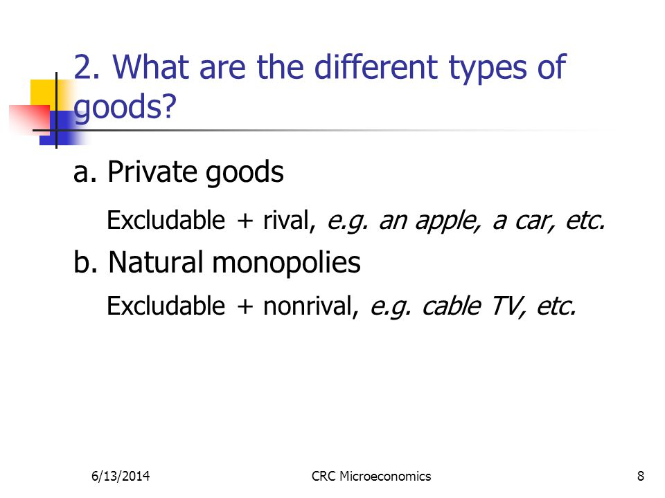 6/13/2014CRC Microeconomics8 2. What are the different types of goods.