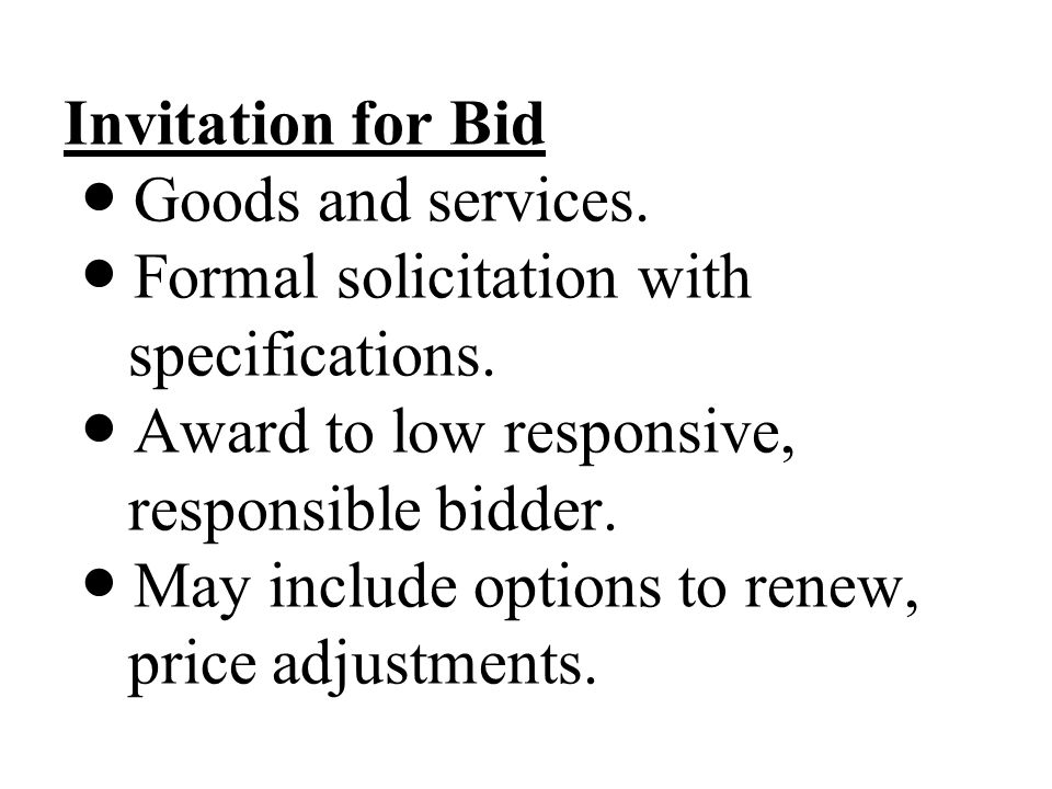 Invitation for Bid Goods and services. Formal solicitation with specifications.