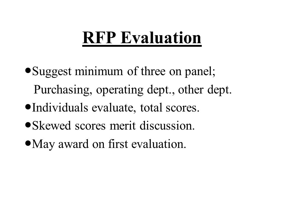 RFP Evaluation / Negotiation If many offerors, pick top 3 – 5 and request Best and Final Offer (BAFO).