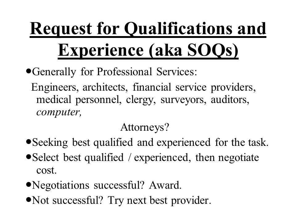Request for Qualifications and Experience (aka SOQs) Generally for Professional Services: Engineers, architects, financial service providers, medical personnel, clergy, surveyors, auditors, computer, Attorneys.