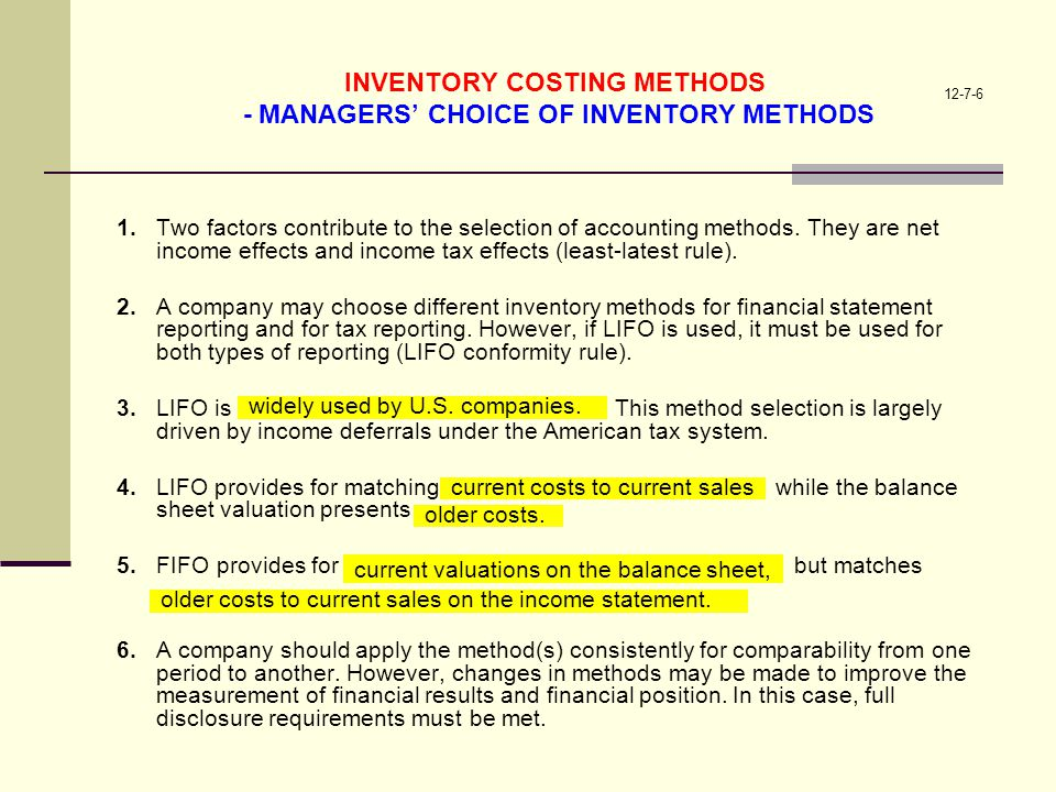 12-7-6 INVENTORY COSTING METHODS - MANAGERS CHOICE OF INVENTORY METHODS 1.Two factors contribute to the selection of accounting methods. They are net