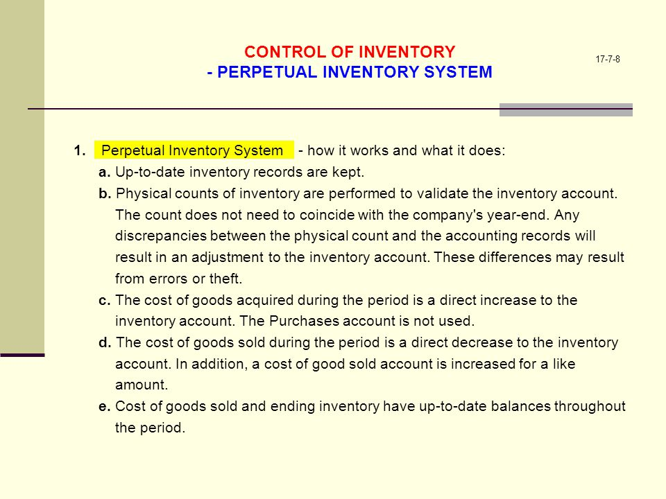 17-7-8 CONTROL OF INVENTORY - PERPETUAL INVENTORY SYSTEM 1. - how it works and what it does: a. Up-to-date inventory records are kept. b. Physical cou
