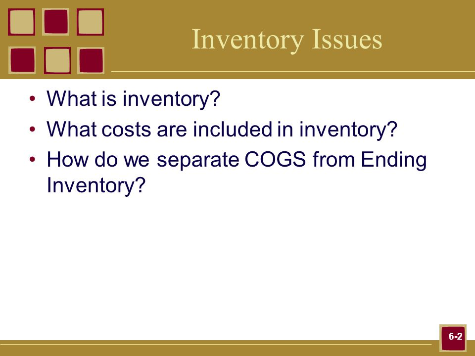 6-2 Inventory Issues What is inventory. What costs are included in inventory.