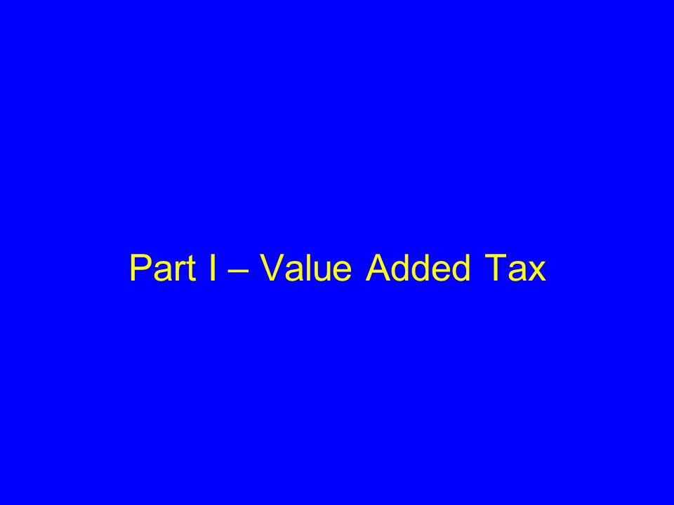 Value Added Tax A state tax Imposed through State legislature enactments An Indirect Tax on sale of goods Goods sold within the State Responsibility of the Seller to collect the tax and pay it to the State VAT Act does not apply to –inter-state sale –Export or import of goods