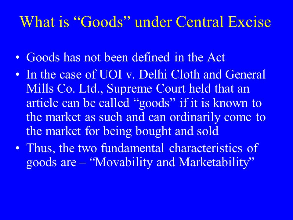 What is Goods under Central Excise Goods has not been defined in the Act In the case of UOI v.