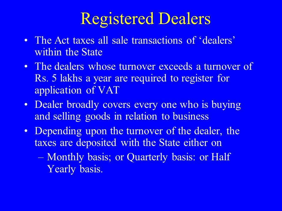 The Act taxes all sale transactions of dealers within the State The dealers whose turnover exceeds a turnover of Rs.