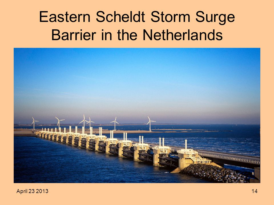 April 23 201314 Eastern Scheldt Storm Surge Barrier in the Netherlands