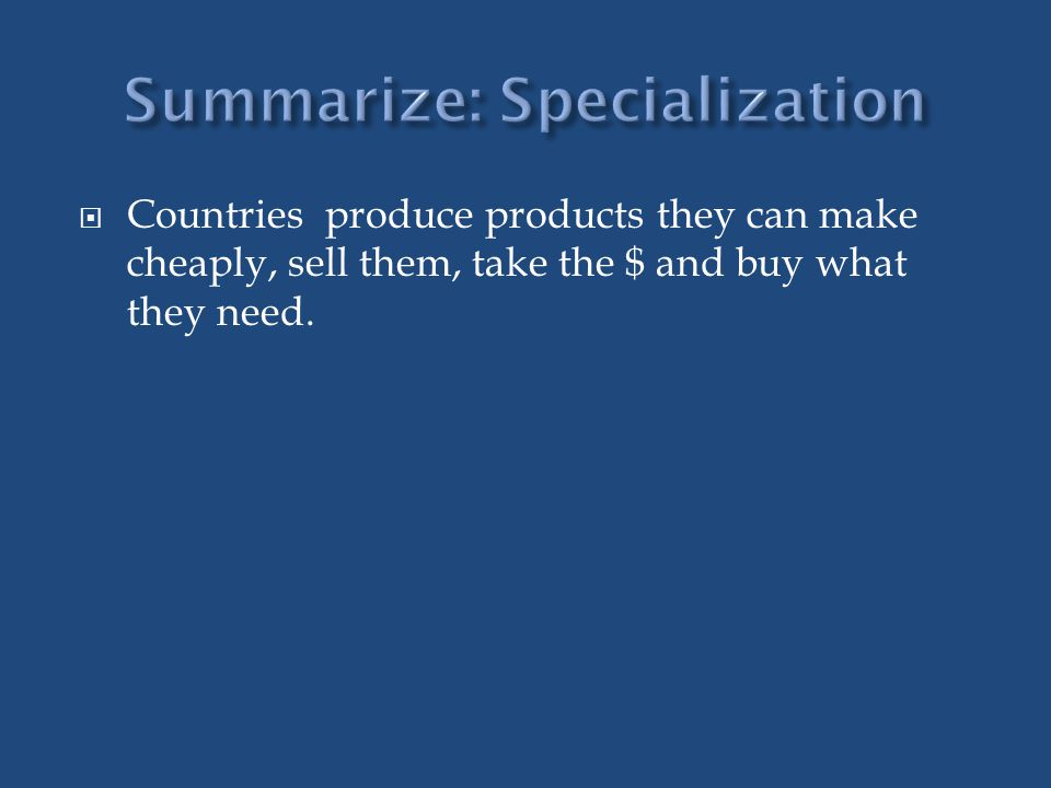 Countries produce products they can make cheaply, sell them, take the $ and buy what they need.