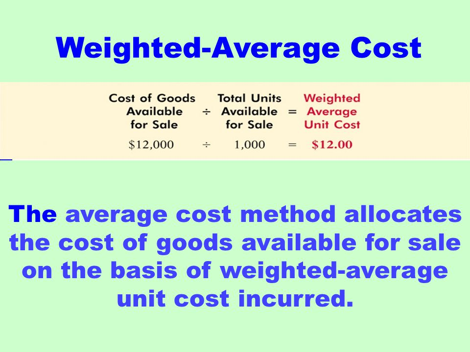 Weighted-Average Cost The average cost method allocates the cost of goods available for sale on the basis of weighted-average unit cost incurred.