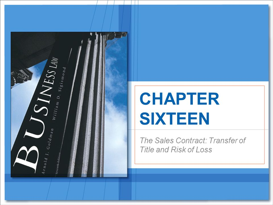 The Sales Contract: Transfer of Title and Risk of Loss CHAPTER SIXTEEN