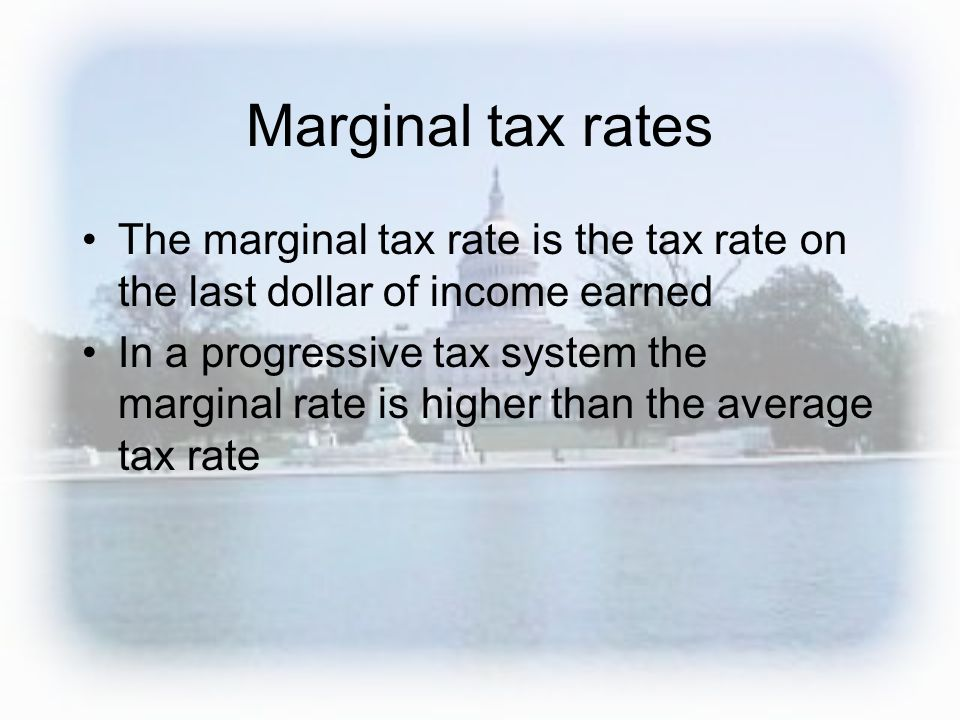 Marginal tax rates The marginal tax rate is the tax rate on the last dollar of income earned In a progressive tax system the marginal rate is higher t