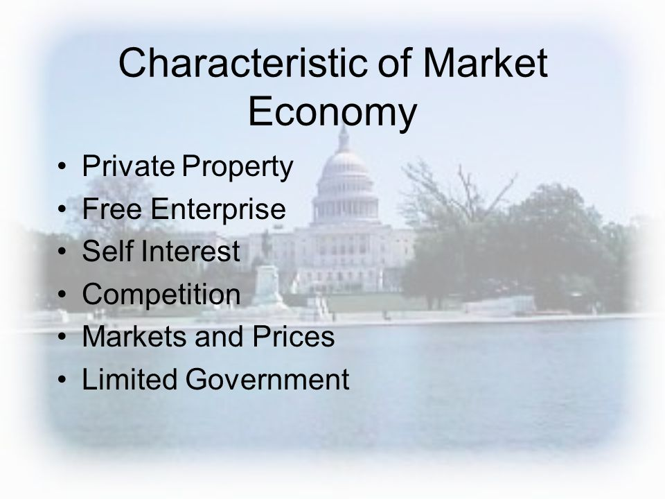 Characteristic of Market Economy Private Property Free Enterprise Self Interest Competition Markets and Prices Limited Government