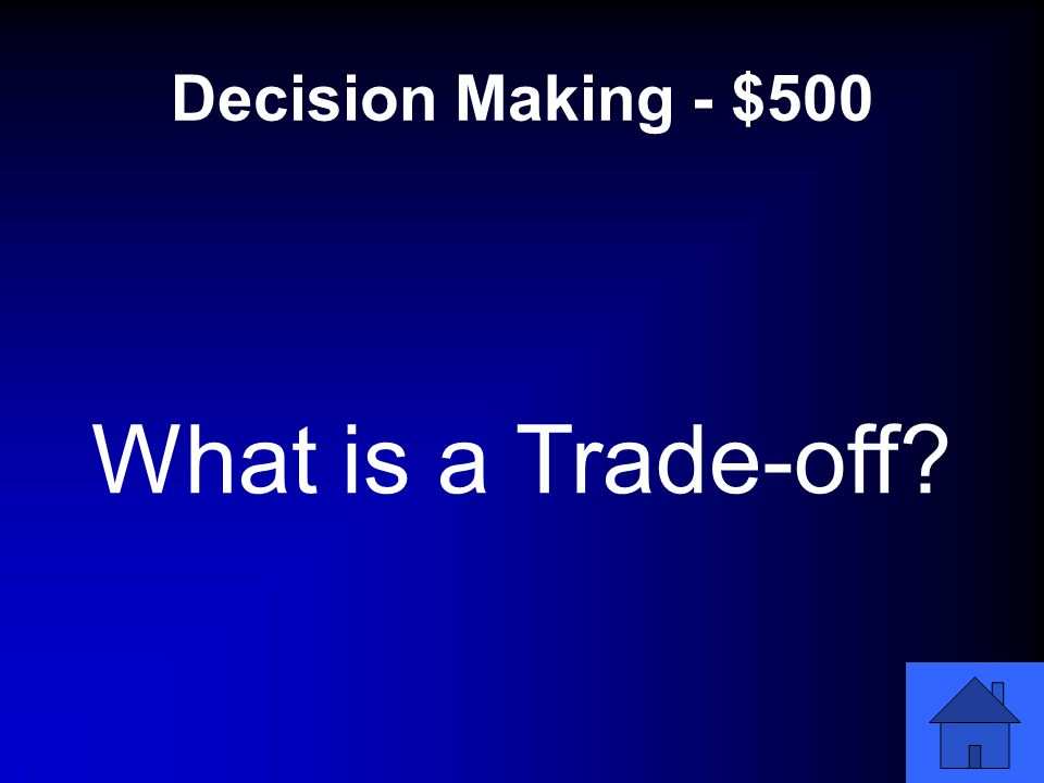 Decision Making - $500 What is a Trade-off
