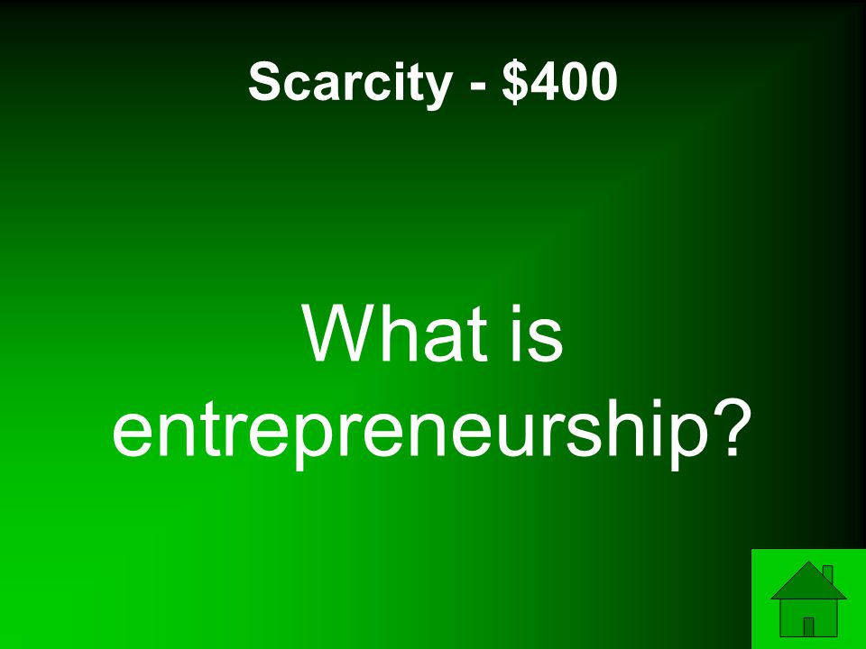 Scarcity - $400 What is entrepreneurship