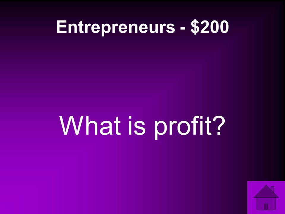 Entrepreneurs - $200 What is profit