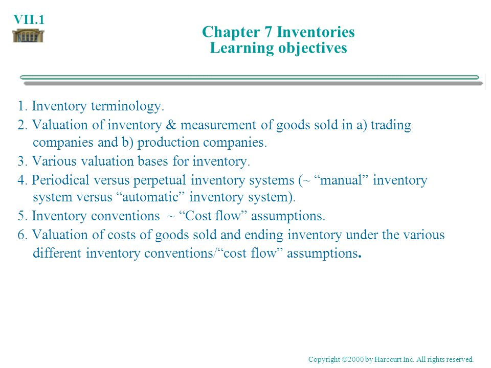 VII.1 Chapter 7 Inventories Learning objectives 1. Inventory terminology. 2. Valuation of inventory & measurement of goods sold in a) trading companie