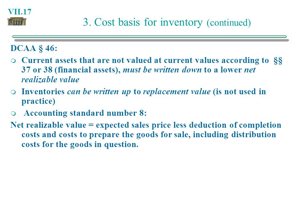 VII.17 3. Cost basis for inventory (continued) DCAA § 46: Current assets that are not valued at current values according to §§ 37 or 38 (financial ass