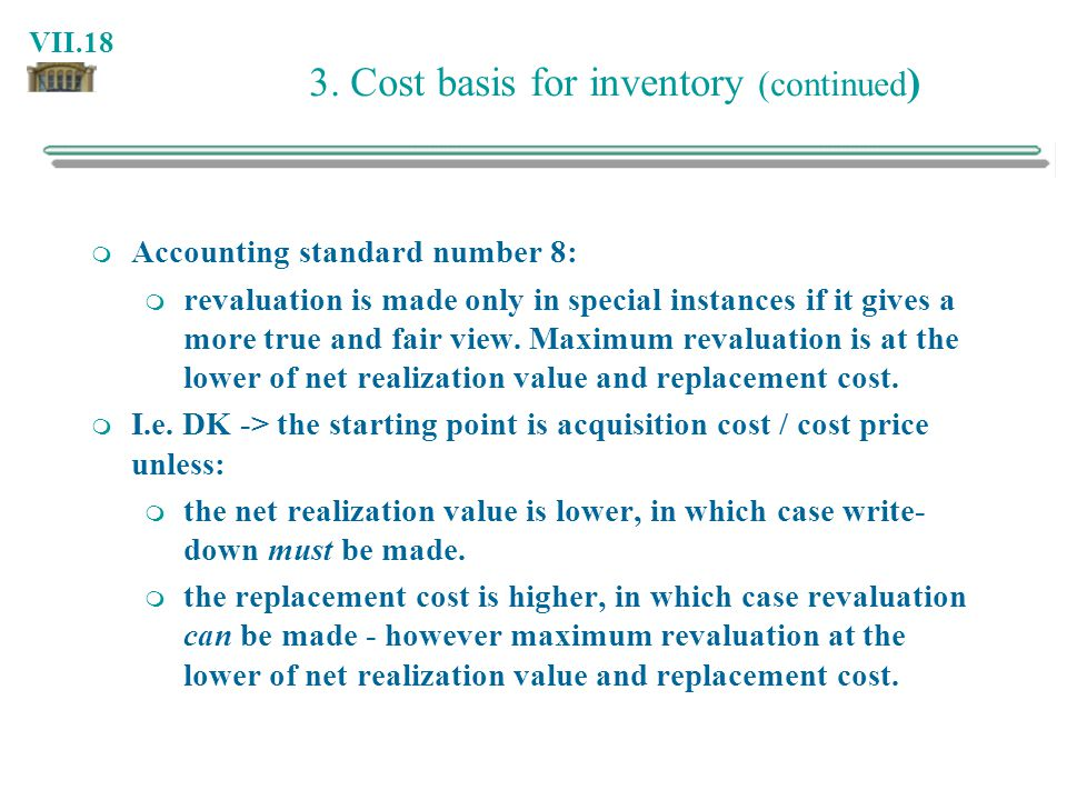 VII.18 3. Cost basis for inventory (continued ) Accounting standard number 8: revaluation is made only in special instances if it gives a more true an