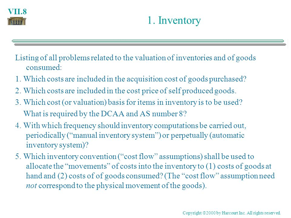 VII.8 1. Inventory Listing of all problems related to the valuation of inventories and of goods consumed: 1. Which costs are included in the acquisiti