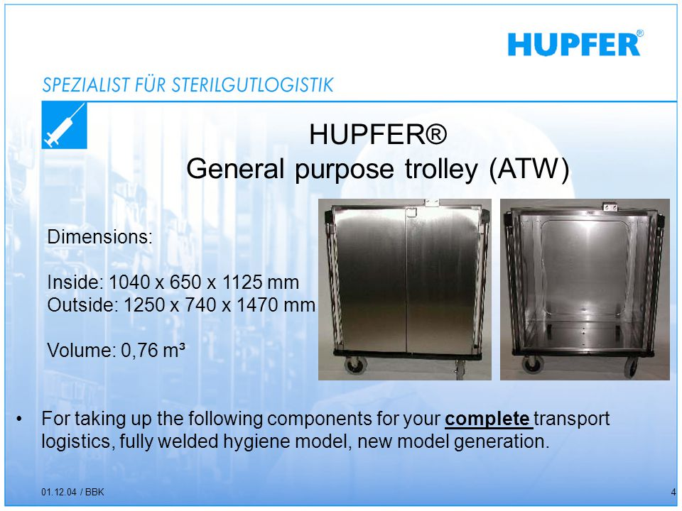 HUPFER® General purpose trolley (ATW) 01.12.04 / BBK4 For taking up the following components for your complete transport logistics, fully welded hygiene model, new model generation.